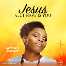 Download Free Mp3: Jesus All Is You By Victoria Orenze