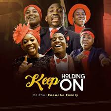 Donwload Mp3: Keep Holding On By Dr. Paul Enenche Family.