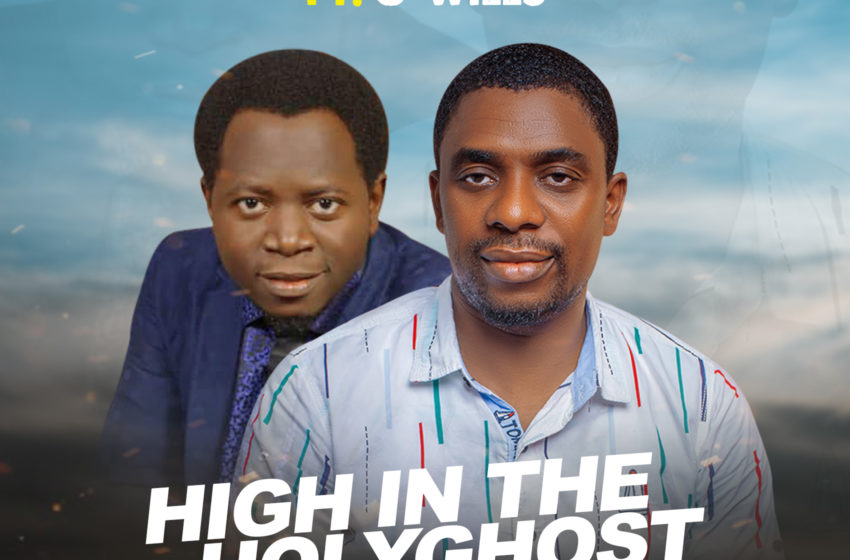 Download Free mp3- High in the Holy-ghost by Simon Ocheje Ft. G-wills