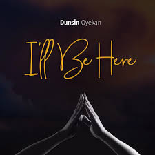 Download mp3. I'll be here by Dunsin Oyekan